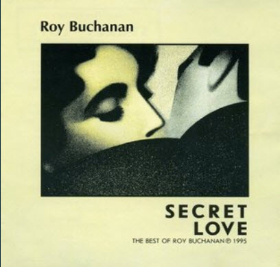 Roy Buchanan - Secret Love (The Best of Roy Buchanan) (1995)
