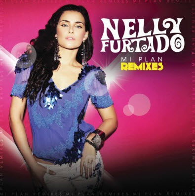 Nelly Furtado - Mi Plan Remixes - 2010