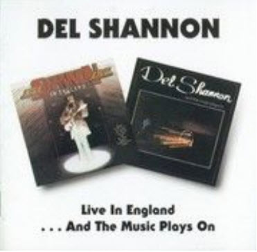 Del Shannon - Live In England [1973] ...And The Music Plays On [1978] (1995)