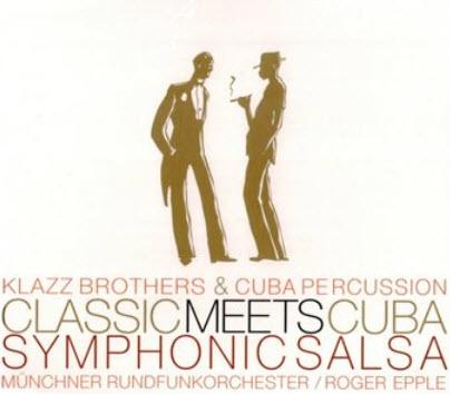 Klazz Brothers & Cuba Percussion - Classic Meets Cuba: Symphonic Salsa (2005)