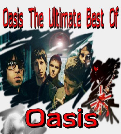 Oasis - The Ultimate Best Of Oasis (2011 Remastered)