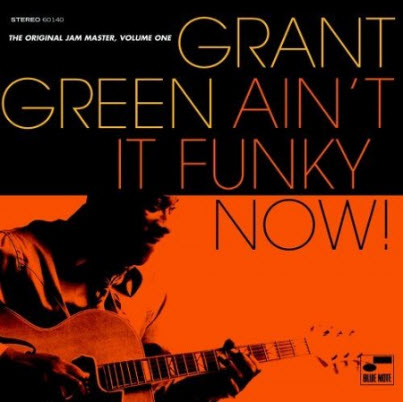 Grant Green - Ain't It Funky Now! (2005)