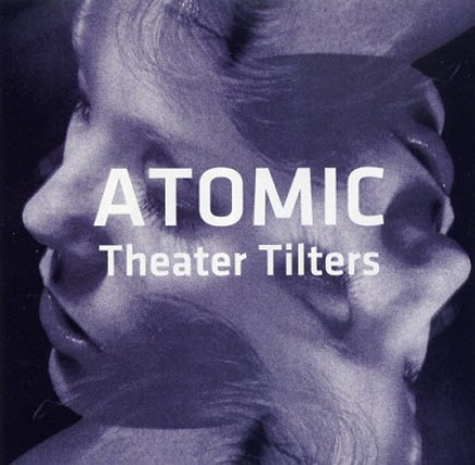 Atomic - Theater Tilters (2010)