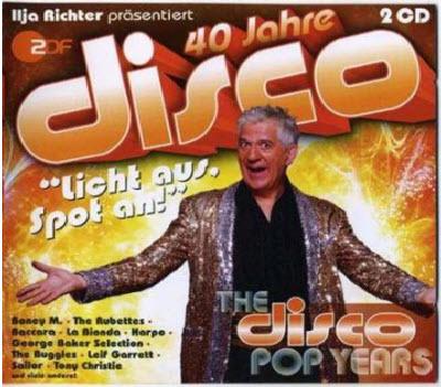 The Disco Pop Years - 40 Jahre Disco - Ilja Richter Prasentiert ( 2011 )