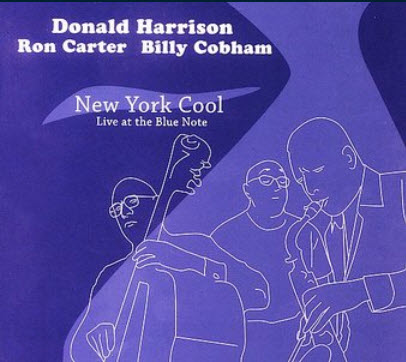 Donald Harrison, Ron Carter, Billy Cobham - New York Cool (Live at The Blue Note) (2005)